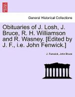 Obituaries of J. Losh, J. Bruce, R. H. Williamson and R. Wasney. [Edited by J. F., i.e. John Fenwick.] - J Fenwick