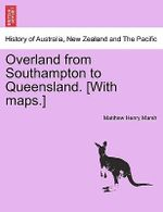 Overland from Southampton to Queensland. [With Maps.] - Matthew Henry Marsh