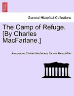 The Camp of Refuge. [By Charles MacFarlane.] - Anonymous