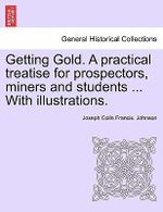 Getting Gold. a Practical Treatise for Prospectors, Miners and Students ... with Illustrations. : 24 Traditional Songs Arranged for Intermediate Lev... - Joseph Colin Francis Johnson