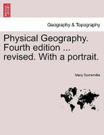 Physical Geography. Fourth Edition ... Revised. with a Portrait. - Mary Somerville