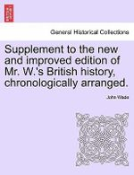 Supplement to the New and Improved Edition of Mr. W.'s British History, Chronologically Arranged. - John Wade