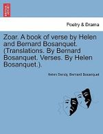 Zoar. a Book of Verse by Helen and Bernard Bosanquet. (Translations. by Bernard Bosanquet. Verses. by Helen Bosanquet.). - Helen Dendy