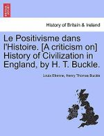 Le Positivisme Dans L'Histoire. [A Criticism On] History of Civilization in England, by H. T. Buckle. - Louis Etienne