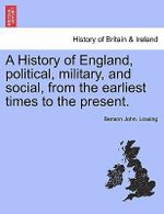 A History of England, Political, Military, and Social, from the Earliest Times to the Present. - Professor Benson John Lossing