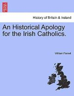 An Historical Apology for the Irish Catholics. - William Parnell