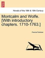 Montcalm and Wolfe. [With Introductory Chapters. 1710-1763.] - Francis Parkman