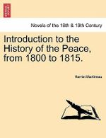 Introduction to the History of the Peace, from 1800 to 1815. - Harriet Martineau