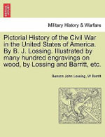 Pictorial History of the Civil War in the United States of America. by B. J. Lossing. Illustrated by Many Hundred Engravings on Wood, by Lossing and Barritt, Etc. - Professor Benson John Lossing