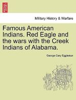 Famous American Indians. Red Eagle and the Wars with the Creek Indians of Alabama. : A Love Story of Virginia Just Before the War - George Cary Eggleston