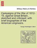 Campaigns of the War of 1812-15, Against Great Britain, Sketched and Criticised; With Brief Biographies of the American Engineers. - George Washington Cullum