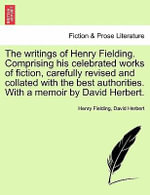 The Writings of Henry Fielding. Comprising His Celebrated Works of Fiction, Carefully Revised and Collated with the Best Authorities. with a Memoir by David Herbert. - Henry Fielding