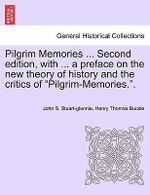 Pilgrim Memories ... Second Edition, with ... a Preface on the New Theory of History and the Critics of