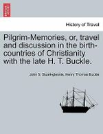 Pilgrim-Memories, Or, Travel and Discussion in the Birth-Countries of Christianity with the Late H. T. Buckle. - John S Stuart-Glennie