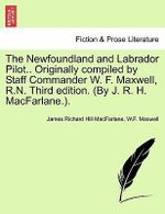 The Newfoundland and Labrador Pilot.. Originally Compiled by Staff Commander W. F. Maxwell, R.N. Third Edition. (by J. R. H. MacFarlane.). - James Richard Hill MacFarlane