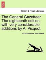 The General Gazetteer. the Eighteenth Edition, with Very Considerable Additions by A. Picquot. - Richard Brookes