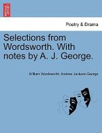 Selections from Wordsworth. with Notes by A. J. George. - William Wordsworth