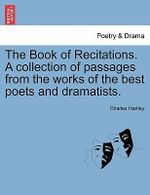 The Book of Recitations. a Collection of Passages from the Works of the Best Poets and Dramatists. - Charles Hartley