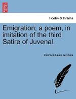 Emigration; A Poem, in Imitation of the Third Satire of Juvenal. - Decimus Junius Juvenalis Juvenal