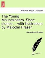 The Young Mountaineers. Short Stories ... with Illustrations by Malcolm Fraser. - Charles Egbert Craddock