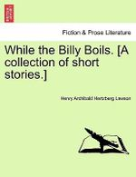 While the Billy Boils. [A Collection of Short Stories.] - Henry Archibald Hertzberg Lawson