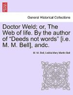 Doctor Weld; Or, the Web of Life. by the Author of Deeds Not Words [I.E. M. M. Bell], Andc. Vol. II - M M Bell