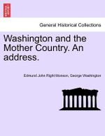 Washington and the Mother Country. an Address. - Edmund John Right Monson