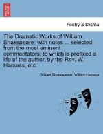 The Dramatic Works of William Shakspeare; With Notes ... Selected from the Most Eminent Commentators : To Which Is Prefixed a Life of the Author, by the REV. W. Harness, Etc. Vol. VII. - William Shakespeare