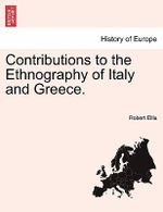 Contributions to the Ethnography of Italy and Greece. - Robert Ellis