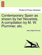 Contemporary Spain as Shown by Her Novelists. a Compilation by M. W. Plummer, Etc. - Mary Wright Plummer