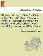 Pictorial History of the Civil War in the United States of America. by B. J. Lossing. Illustrated by Many Hundred Engravings on Wood, by Lossing and Barritt, Etc. Volume III - Professor Benson John Lossing