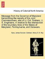 Message from the Governor of Maryland Transmitting the Reports of the Joint Commissioners, and of Lt. Col. Graham, U. S. Engineers, in Relation to the Intersection of the Boundary Lines of the States of Maryland, Pennsylvania, and Delaware. - Eyre, Justine
