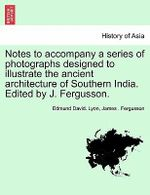 Notes to Accompany a Series of Photographs Designed to Illustrate the Ancient Architecture of Southern India. Edited by J. Fergusson. - Edmund David Lyon