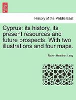 Cyprus : Its History, Its Present Resources and Future Prospects. with Two Illustrations and Four Maps. - Robert Hamilton Lang