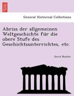 Abriss Der Allgemeinen Weltgeschichte Fu R Die Obere Stufe Des Geschichtsunterrichtes, Etc. - David Mueller