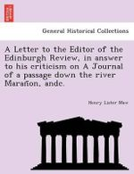 A Letter to the Editor of the Edinburgh Review, in Answer to His Criticism on a Journal of a Passage Down the River Maran On, Andc. - Henry Lister Maw