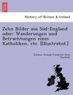 Zehn Bilder Aus Su D-England Oder : Wanderungen Und Betrachtungen Eines Katholiken, Etc. [Illustrated.] - Johann Joseph Friedrich Otto Zardetti