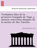 Verdadera Idea de La Primera Campan a de Tejas y Sucesos Ocurridos Despues de La Accion de San Jacinto. - Ramon Mart Nez Caro