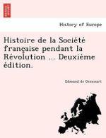 Histoire de La Socie Te Franc Aise Pendant La Re Volution ... Deuxie Me E Dition. - Edmond De Goncourt