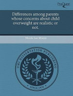 Differences Among Parents Whose Concerns about Child Overweight Are Realistic or Not. :  : A Selection of Creative Expressions by Black an... - Nicole Lee Moore