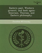 Eastern Past, Western Present, and Back Again : Emerson, Thoreau, and Eastern Philosophy. - Jonathan M Crowley