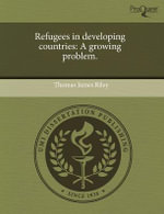 Refugees in Developing Countries : A Growing Problem. - Thomas James Riley
