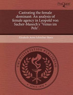 Castrating the Female Dominant : An Analysis of Female Agency in Leopold Von Sacher-Masoch's