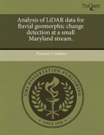 Analysis of Lidar Data for Fluvial Geomorphic Change Detection at a Small Maryland Stream. - Vincent J Gardina
