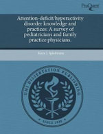 Attention-Deficit/Hyperactivity Disorder Knowledge and Practices : A Survey of Pediatricians and Family Practice Physicians. - Kara L. Spielmans