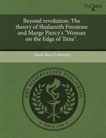Beyond Revolution : The Theory of Shulamith Firestone and Marge Piercy's