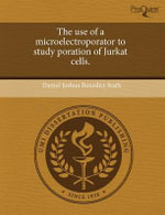 The Use of a Microelectroporator to Study Poration of Jurkat Cells. - Daniel Joshua Benedict Stark