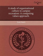 A Study of Organizational Culture in Campus Recreation : A Competing Values Approach. - Scott Butch
