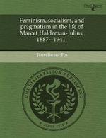 Feminism, Socialism, and Pragmatism in the Life of Marcet Haldeman-Julius, 1887--1941. - Jason Barrett-Fox