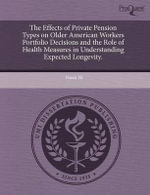 The Effects of Private Pension Types on Older American Workers Portfolio Decisions and the Role of Health Measures in Understanding Expected Longevity : A Discussion of Garment, Evolution, and Identity. - Zhanna Goldentul